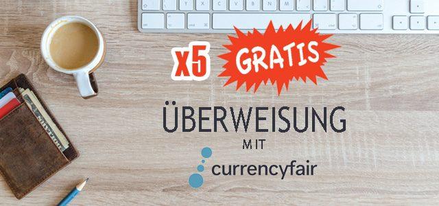 Kostenlose Überweisungen mit Currencyfair – 5 Überweisungen ohne Gebühren