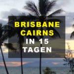 Road Trip von Brisbane nach Cairns: Die perfekte 15-tägige Reiseroute
