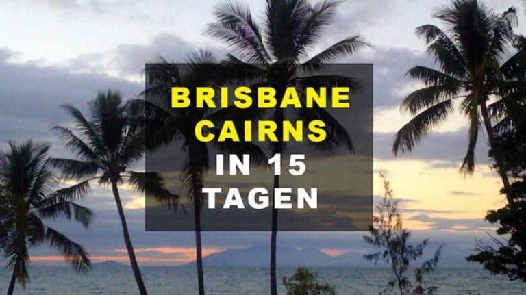 Roadtrip von Brisbane nach Cairns: Die perfekte 15-tägige Reiseroute